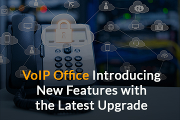 VoIP Office Introducing New Features with the Latest Upgrade